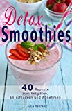 Detox Smoothies: 40 Superfood Rezepte zum Abnehmen, Low Carb, Entgiften, Vegan, Kokosöl, Matcha, Quinoa, Honig, Rohkost, Clean Eating (Detox, Abnehmen ... Honig, Matcha, Rohkost, Clean Eating)