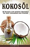 Abnehmen mit Kokosöl: 50 Superfood Rezepte zum Abnehmen, Low Carb, Clean Eating, Detox, Matcha, Quinoa, Honig, Naturkosmetik (Abnehmen, Kokosöl, Low Carb, ... Matcha, Quinoa, Honig, Naturkosmetik)