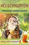 Heuschnupfen: Pollenallergie natürlich behandeln: Allergiefrei mit Hilfe von Homöopathie (ohne Allergie Tabletten und Nasenspray)